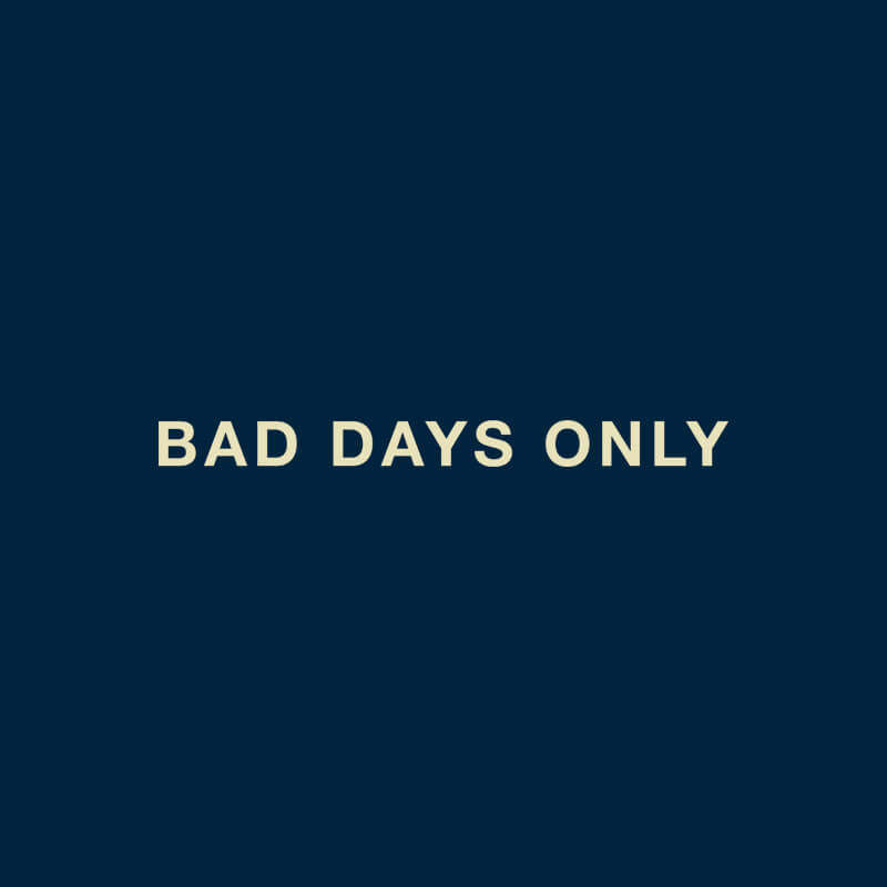 Bad Days Only